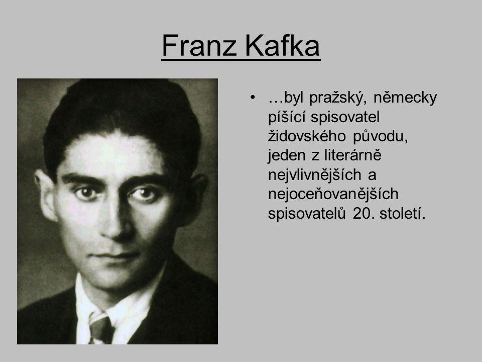 Franz Kafka •…byl pražský, německy píšící spisovatel židovského původu, jeden z literárně nejvlivnějších a nejoceňovanějších spisovatelů 20. století.