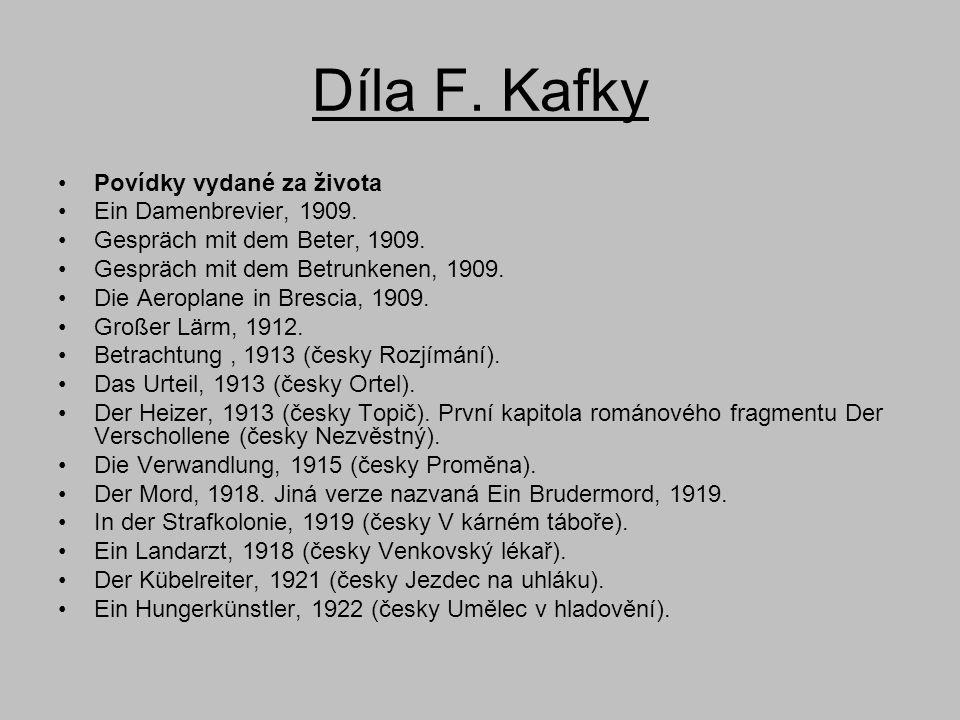 Díla F. Kafky •Povídky vydané za života •Ein Damenbrevier, 1909. •Gespräch mit dem Beter, 1909. •Gespräch mit dem Betrunkenen, 1909. •Die Aeroplane in