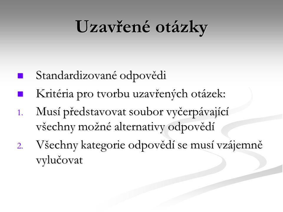 Uzavřené otázky  Standardizované odpovědi  Kritéria pro tvorbu uzavřených otázek: 1. Musí představovat soubor vyčerpávající všechny možné alternativ