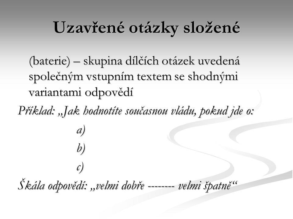 Otevřené otázky  Dotázaný formuluje odpověď zcela sám  Tazatel pouze zapíše odpověď – stručně a výstižně  Další zpracování otevřených odpovědí: kódují se při zpracování dotazníků podle tzv.