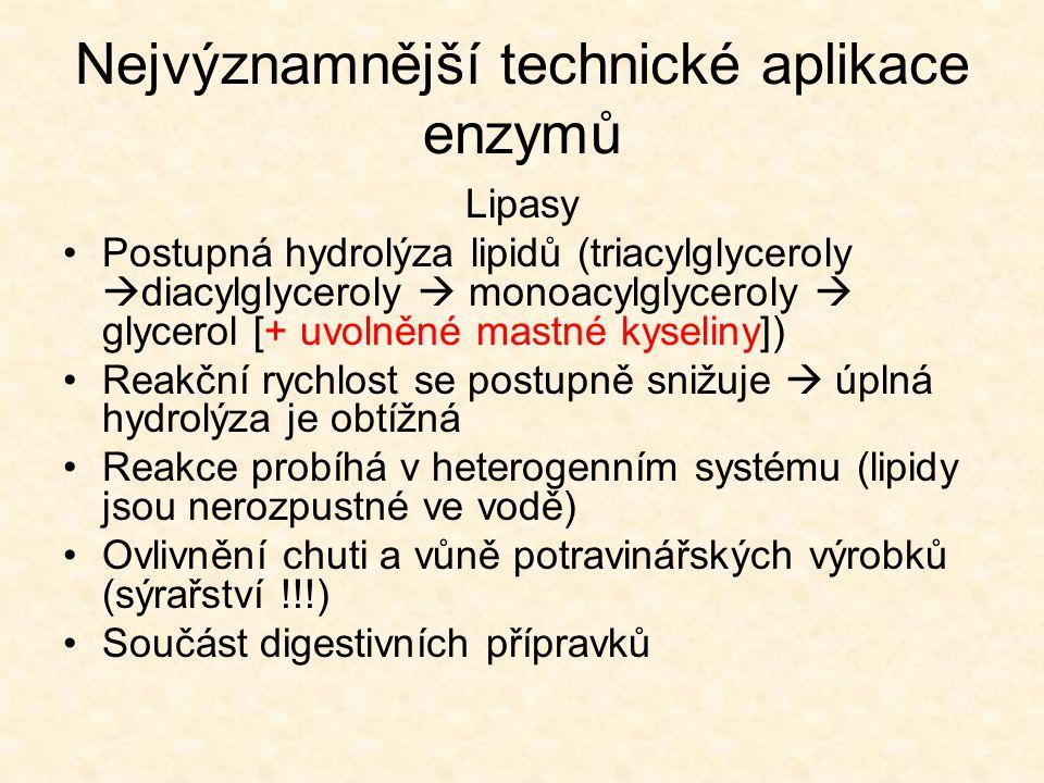 Nejvýznamnější technické aplikace enzymů Lipasy •Postupná hydrolýza lipidů (triacylglyceroly  diacylglyceroly  monoacylglyceroly  glycerol [+ uvoln
