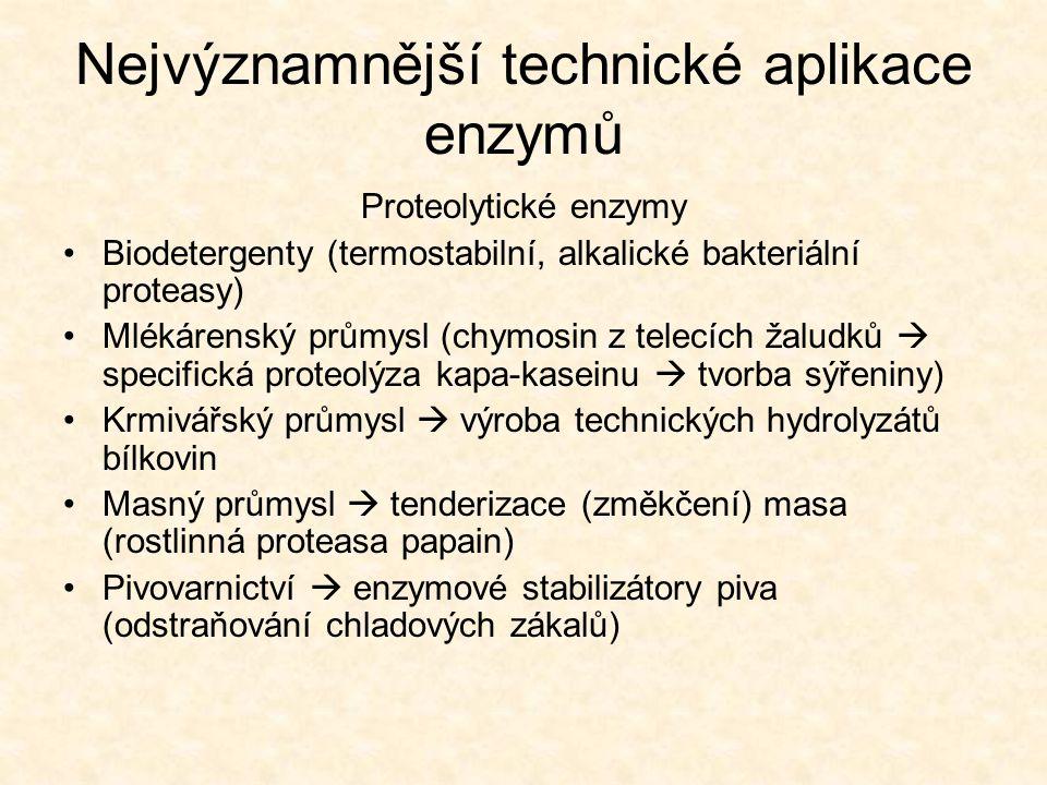 Nejvýznamnější technické aplikace enzymů Amylasy •α-amylasy  hydrolýza 1,4-α-glukosidických vazeb uvnitř polysacharidové molekuly •Ztekucování škrobu (nezbytné při následné výrobě glukosových syrupů a glukosy) •Součást biodetergentů (odstraňování škrobového pojidla z textilních vláken) •Součást prostředků do automatických myček •Zlepšování filtrovatelnosti cukrových a ovocných šťáv