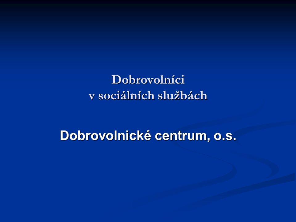 Dobrovolníci v sociálních službách Dobrovolnické centrum, o.s.
