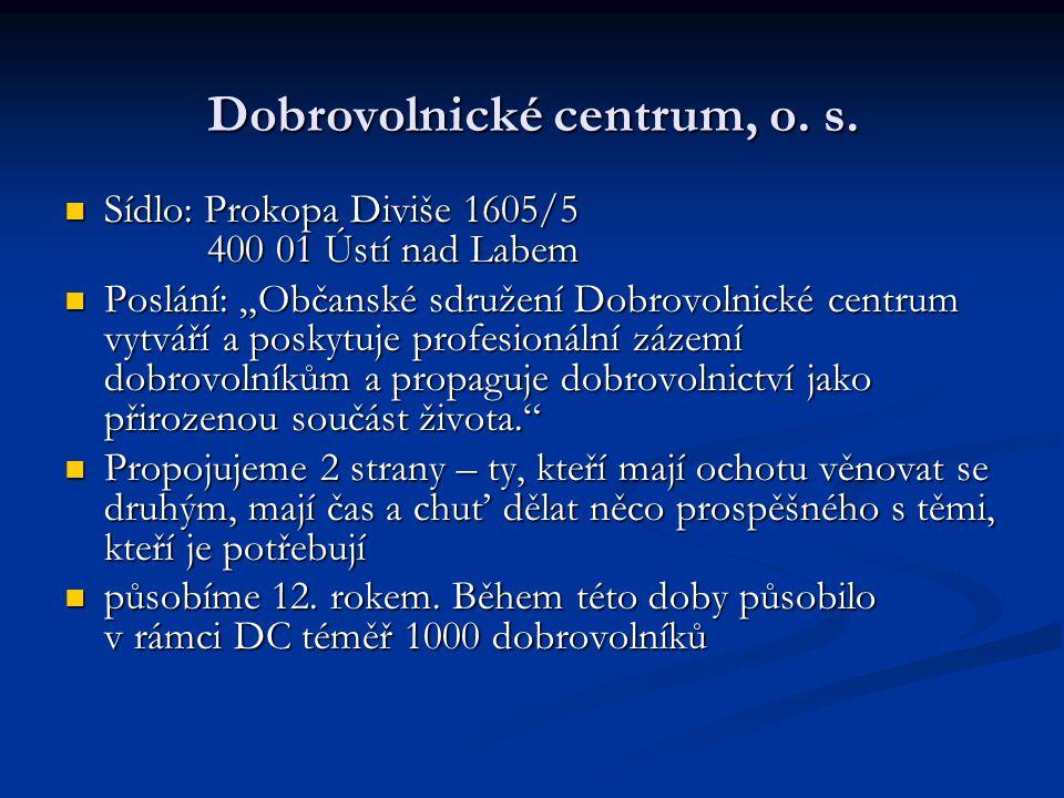 """ Sídlo: Prokopa Diviše 1605/5 400 01 Ústí nad Labem  Poslání: """"Občanské sdružení Dobrovolnické centrum vytváří a poskytuje profesionální zázemí dobr"""