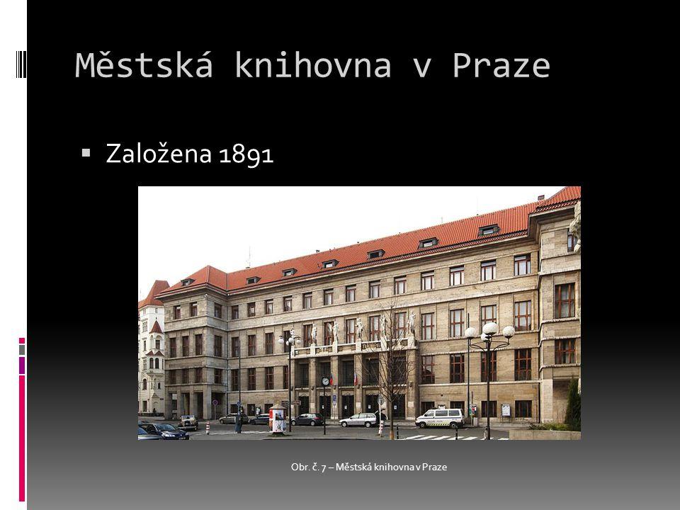 Městská knihovna v Praze  Založena 1891 Obr. č. 7 – Městská knihovna v Praze