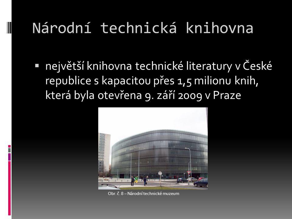 Národní technická knihovna  největší knihovna technické literatury v České republice s kapacitou přes 1,5 milionu knih, která byla otevřena 9.