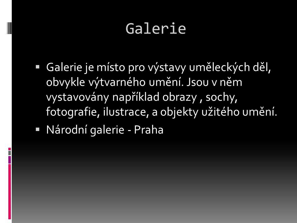 Galerie  Galerie je místo pro výstavy uměleckých děl, obvykle výtvarného umění.