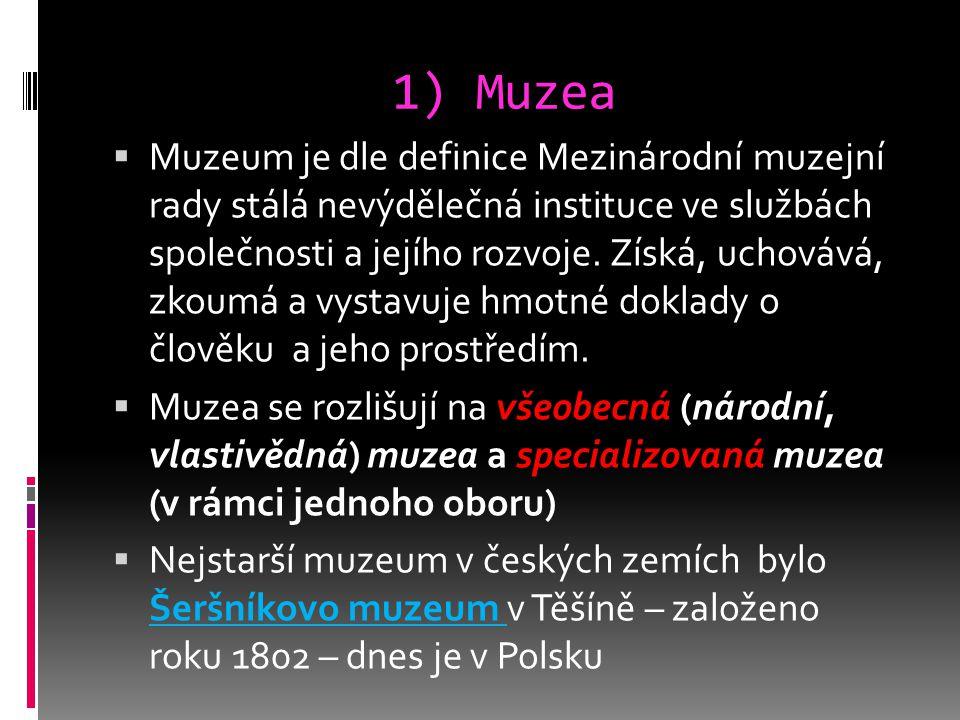 1) Muzea  Muzeum je dle definice Mezinárodní muzejní rady stálá nevýdělečná instituce ve službách společnosti a jejího rozvoje.