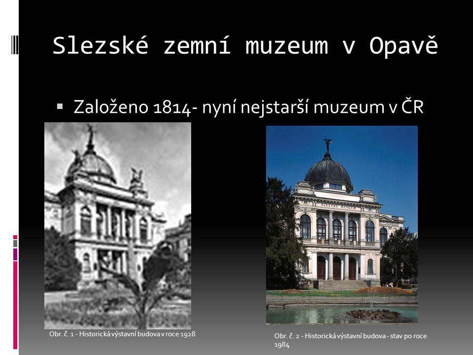 Slezské zemní muzeum v Opavě  Založeno 1814- nyní nejstarší muzeum v ČR Obr.