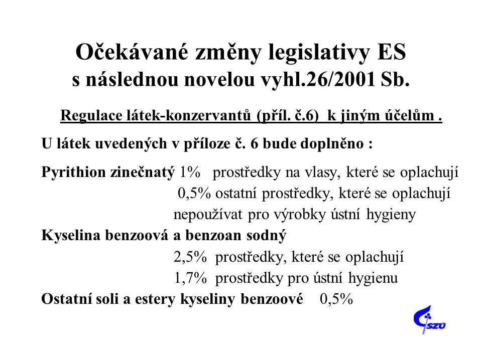 Očekávané změny legislativy ES s následnou novelou vyhl.26/2001 Sb. Regulace látek-konzervantů (příl. č.6) k jiným účelům. U látek uvedených v příloze