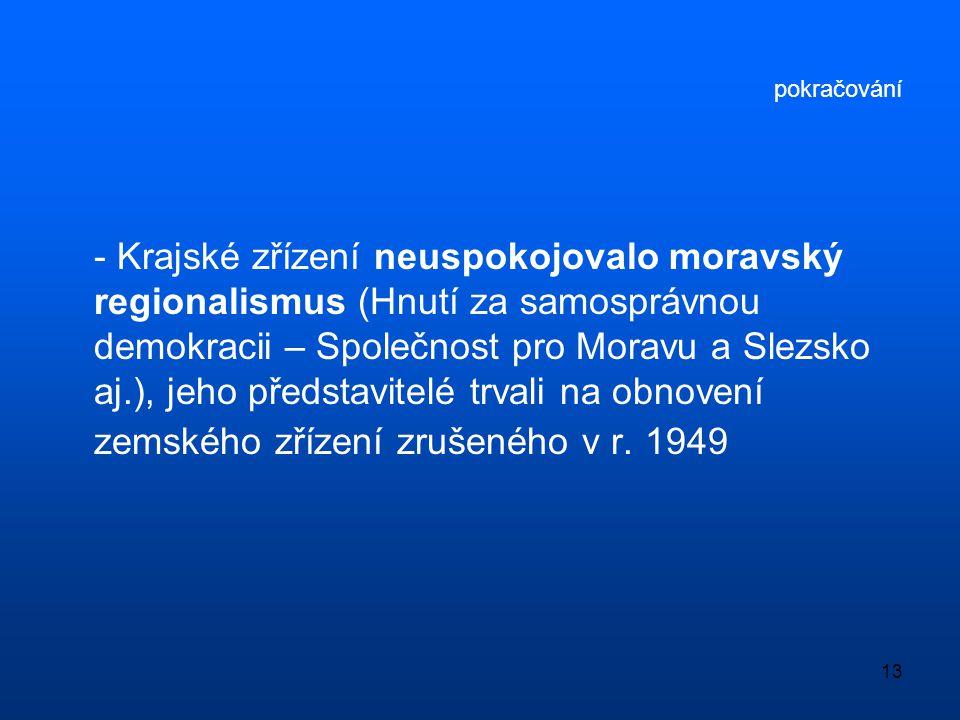 13 pokračování - Krajské zřízení neuspokojovalo moravský regionalismus (Hnutí za samosprávnou demokracii – Společnost pro Moravu a Slezsko aj.), jeho