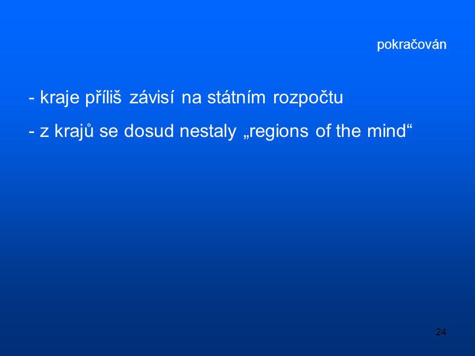 """24 pokračován - kraje příliš závisí na státním rozpočtu - z krajů se dosud nestaly """"regions of the mind"""""""
