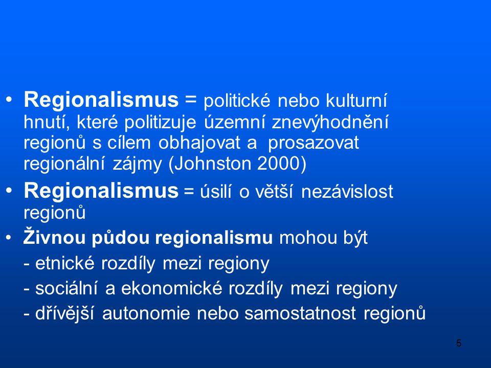 5 •Regionalismus = politické nebo kulturní hnutí, které politizuje územní znevýhodnění regionů s cílem obhajovat a prosazovat regionální zájmy (Johnst