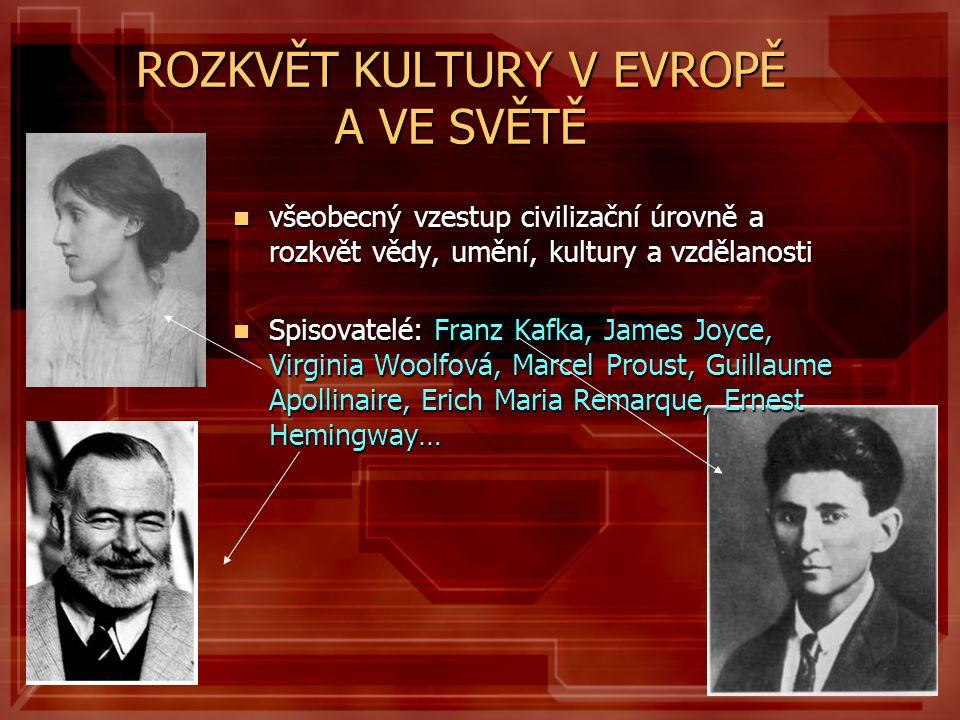 ROZKVĚT KULTURY V EVROPĚ A VE SVĚTĚ  všeobecný vzestup civilizační úrovně a rozkvět vědy, umění, kultury a vzdělanosti  Spisovatelé: Franz Kafka, Ja