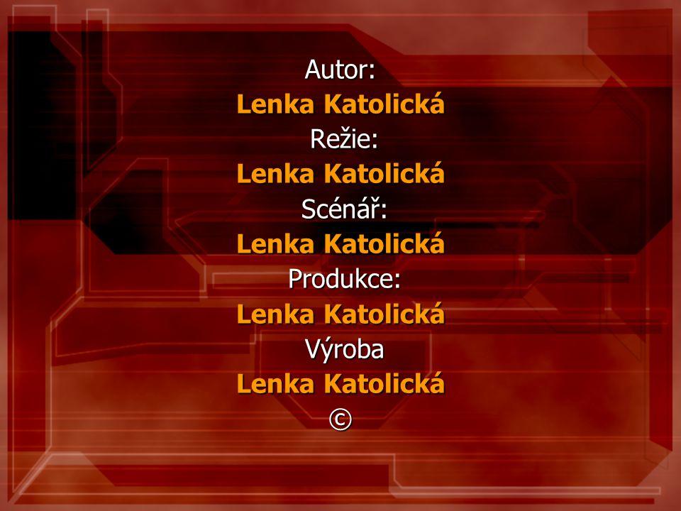 Autor: Lenka Katolická Režie: Režie: Lenka Katolická Scénář: Scénář: Lenka Katolická Produkce: Produkce: Lenka Katolická Výroba Výroba Lenka Katolická