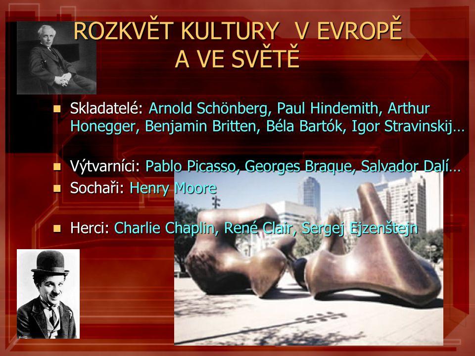 ROZKVĚT KULTURY V EVROPĚ A VE SVĚTĚ  Skladatelé: Arnold Schönberg, Paul Hindemith, Arthur Honegger, Benjamin Britten, Béla Bartók, Igor Stravinskij…