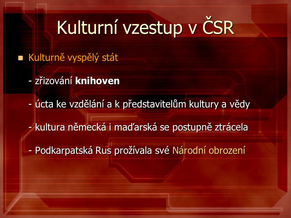 Kulturní vzestup v ČSR  Kulturně vyspělý stát - zřizování knihoven - úcta ke vzdělání a k představitelům kultury a vědy - kultura německá i maďarská