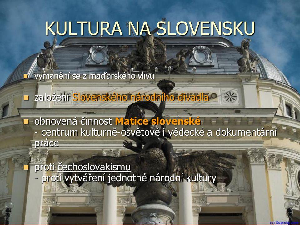 KULTURA NA SLOVENSKU  vymanění se z maďarského vlivu  založení Slovenského národního divadla  obnovená činnost Matice slovenské - centrum kulturně-