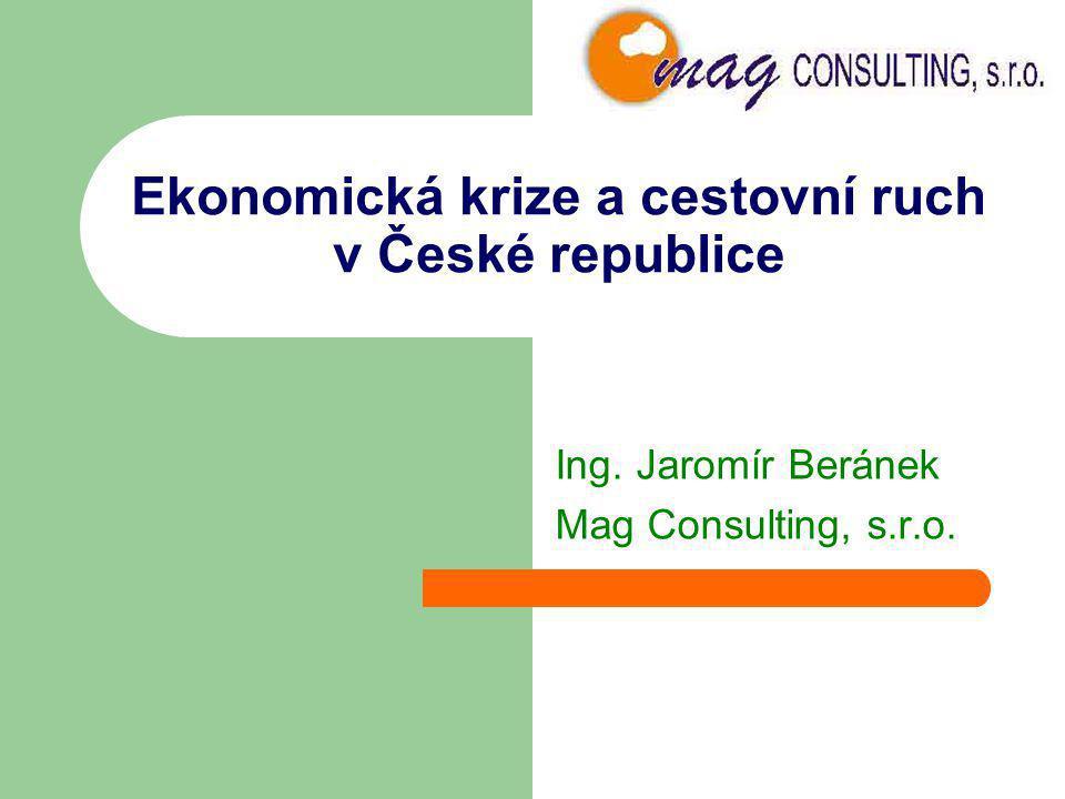 Ekonomická krize a cestovní ruch v České republice Ing. Jaromír Beránek Mag Consulting, s.r.o.