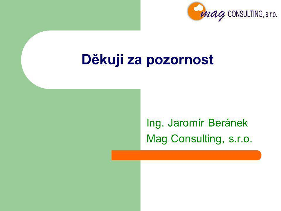 Děkuji za pozornost Ing. Jaromír Beránek Mag Consulting, s.r.o.