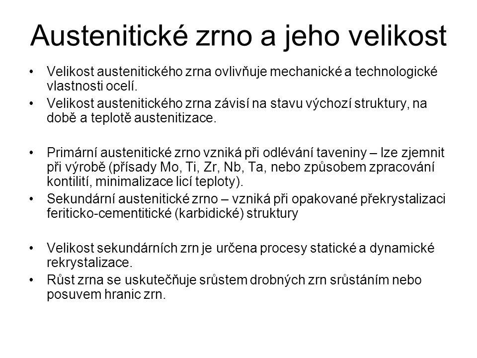 Austenitické zrno a jeho velikost •Velikost austenitického zrna ovlivňuje mechanické a technologické vlastnosti ocelí. •Velikost austenitického zrna z