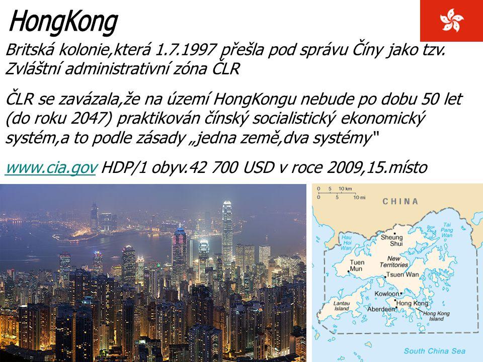 Britská kolonie,která 1.7.1997 přešla pod správu Číny jako tzv. Zvláštní administrativní zóna ČLR ČLR se zavázala,že na území HongKongu nebude po dobu