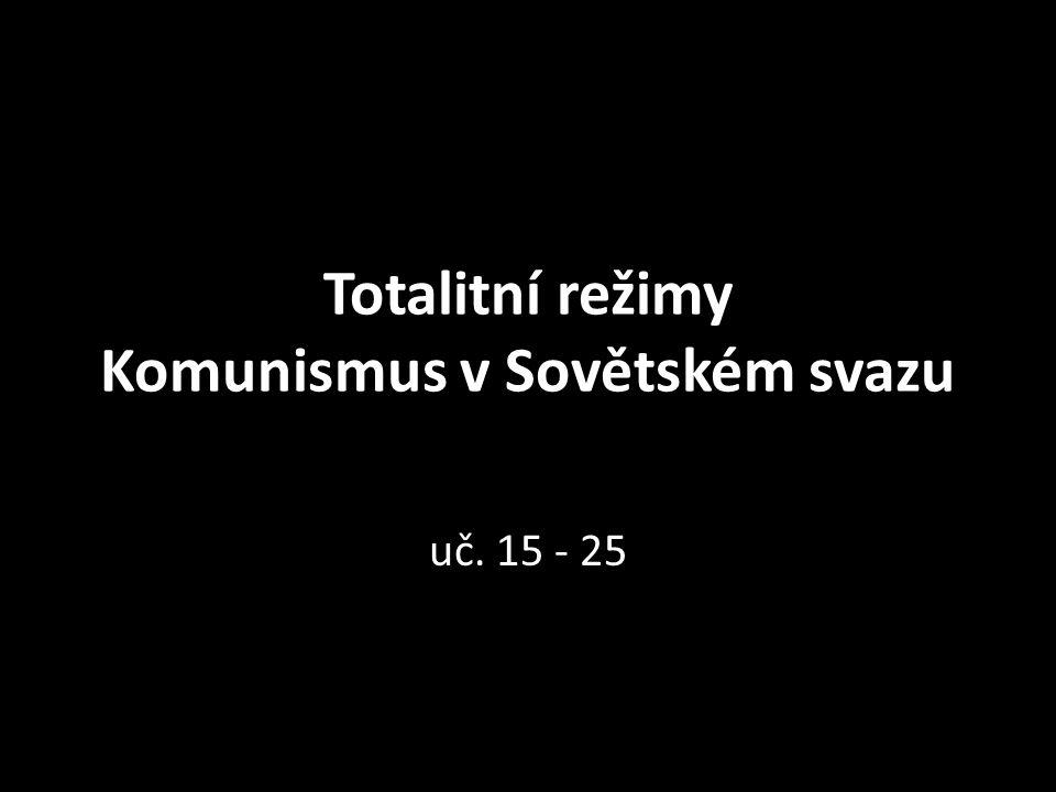 Totalitní režimy Komunismus v Sovětském svazu uč. 15 - 25
