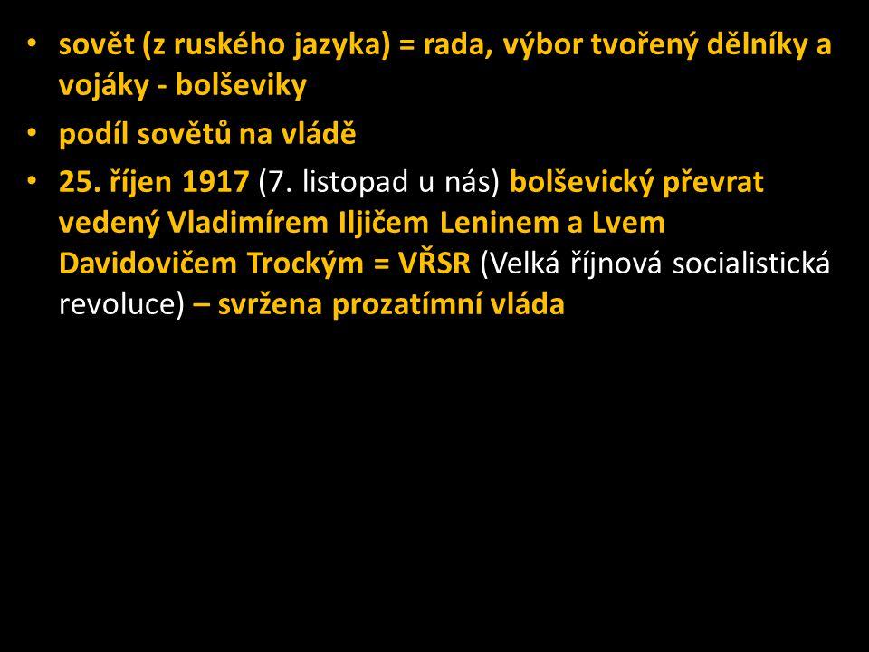 • sovět (z ruského jazyka) = rada, výbor tvořený dělníky a vojáky - bolševiky • podíl sovětů na vládě • 25. říjen 1917 (7. listopad u nás) bolševický