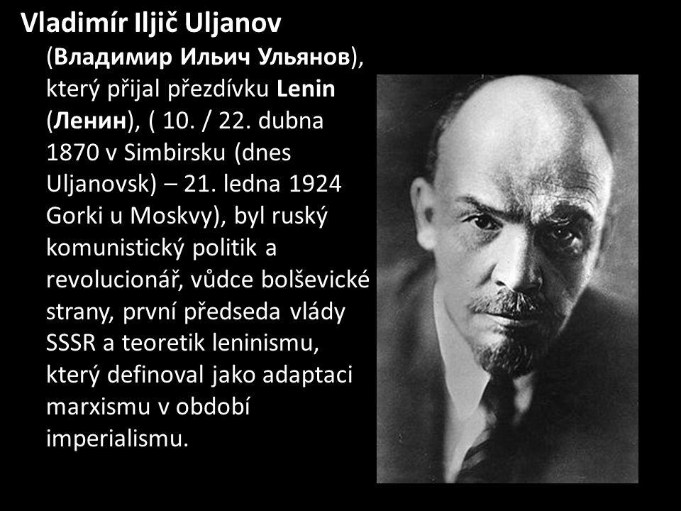 Vladimír Iljič Uljanov (Владимир Ильич Ульянов), který přijal přezdívku Lenin (Ленин), ( 10. / 22. dubna 1870 v Simbirsku (dnes Uljanovsk) – 21. ledna