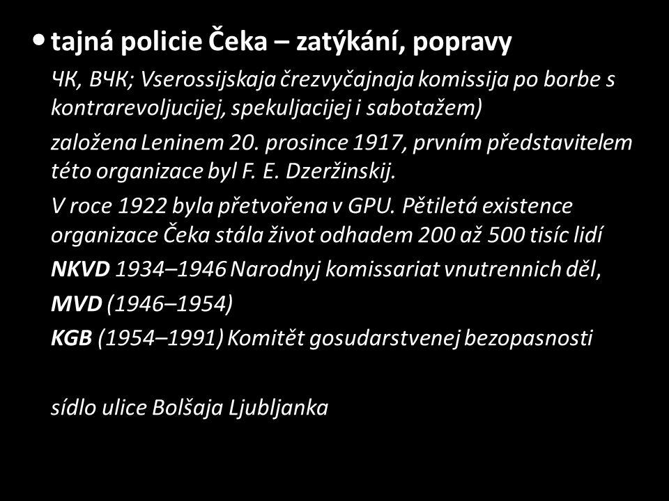  tajná policie Čeka – zatýkání, popravy ЧК, ВЧК; Vserossijskaja črezvyčajnaja komissija po borbe s kontrarevoljucijej, spekuljacijej i sabotažem) zal