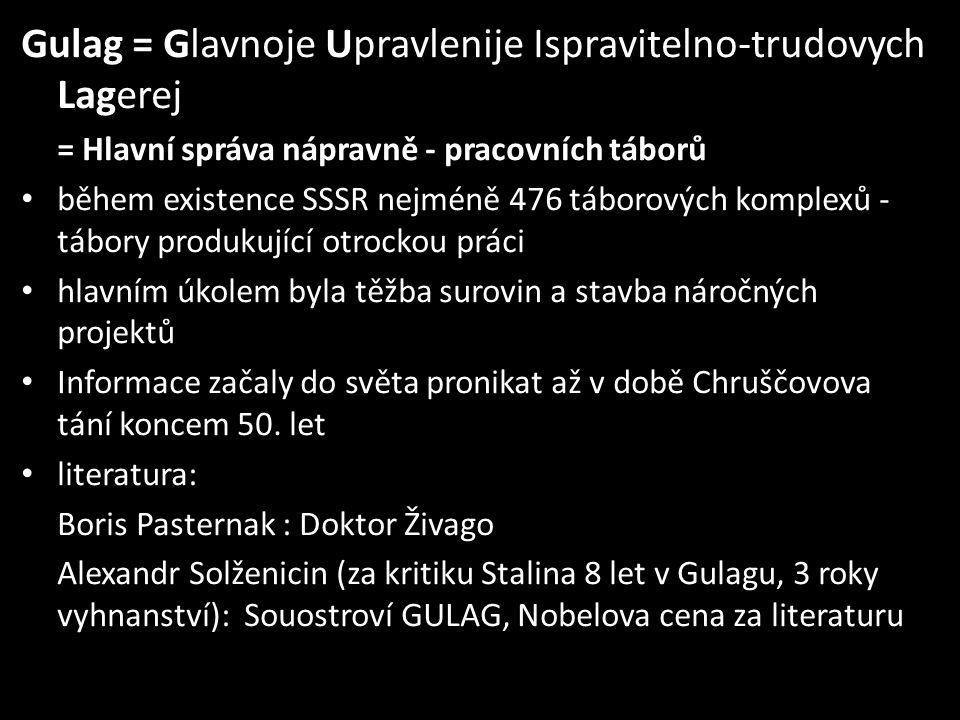 Gulag = Glavnoje Upravlenije Ispravitelno-trudovych Lagerej = Hlavní správa nápravně - pracovních táborů • během existence SSSR nejméně 476 táborových