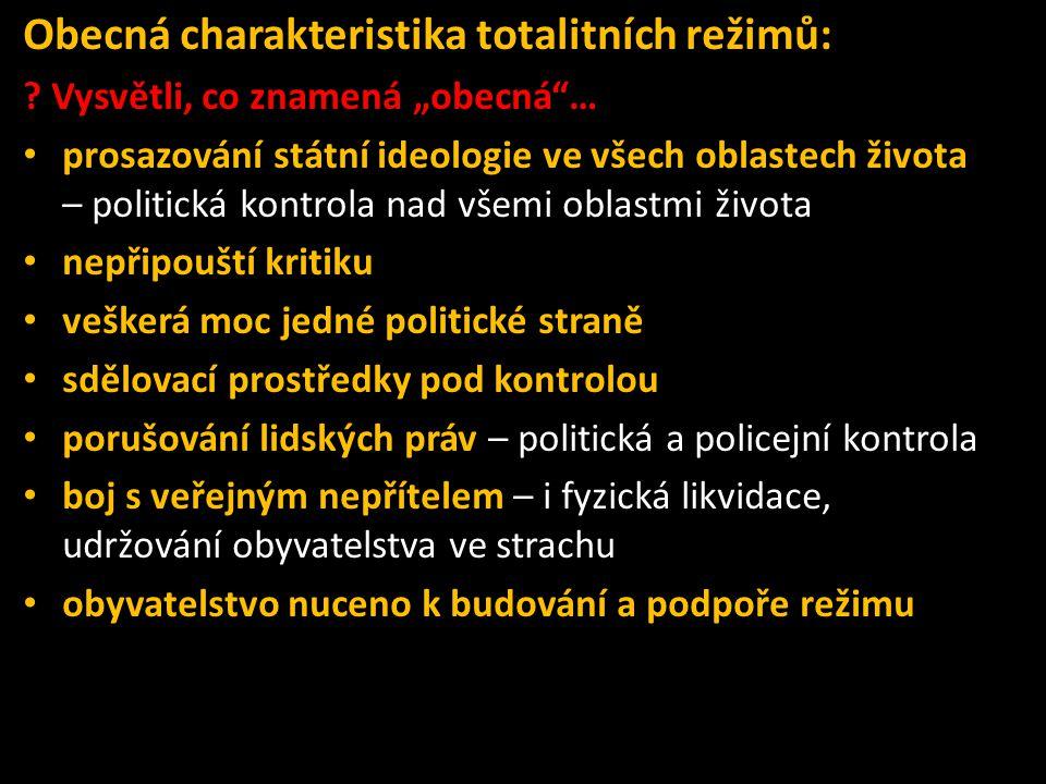 """Obecná charakteristika totalitních režimů: ? Vysvětli, co znamená """"obecná""""… • prosazování státní ideologie ve všech oblastech života – politická kontr"""