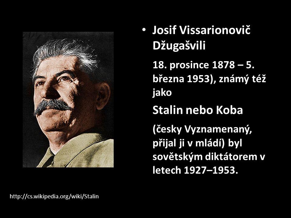 • Josif Vissarionovič Džugašvili 18. prosince 1878 – 5. března 1953), známý též jako Stalin nebo Koba (česky Vyznamenaný, přijal ji v mládí) byl sovět
