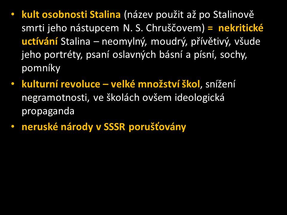 • kult osobnosti Stalina (název použit až po Stalinově smrti jeho nástupcem N. S. Chruščovem) = nekritické uctívání Stalina – neomylný, moudrý, přívět