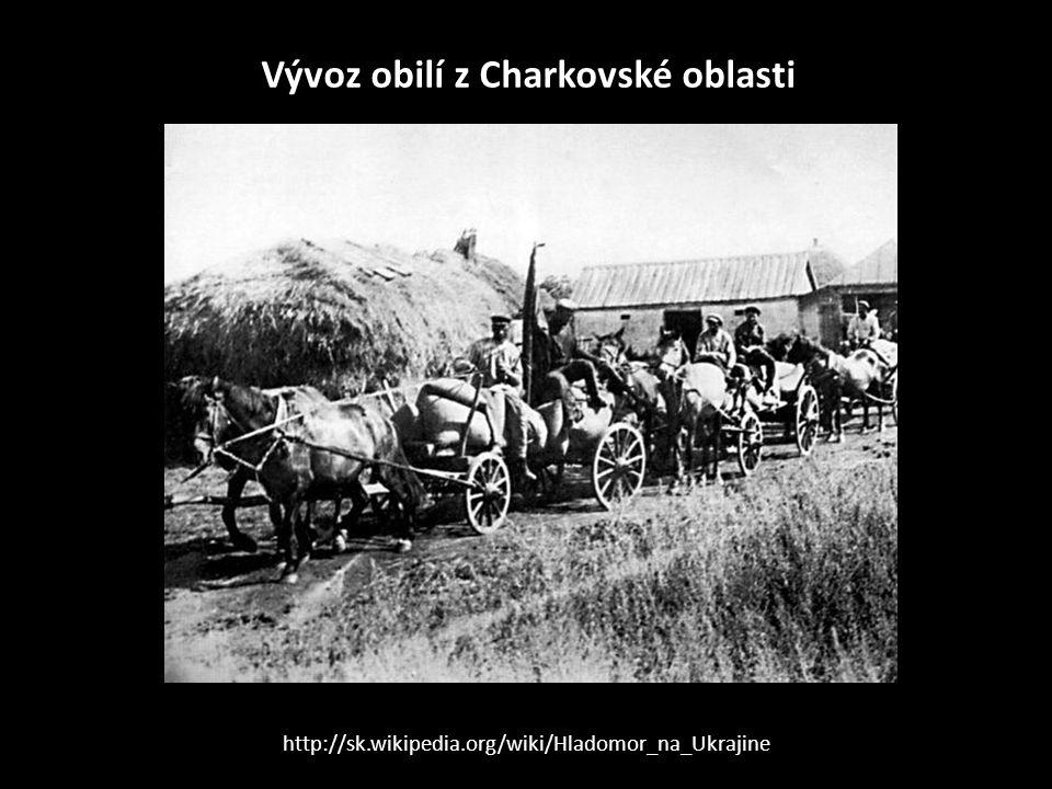 Vývoz obilí z Charkovské oblasti http://sk.wikipedia.org/wiki/Hladomor_na_Ukrajine