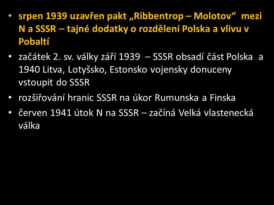 """• srpen 1939 uzavřen pakt """"Ribbentrop – Molotov"""" mezi N a SSSR – tajné dodatky o rozdělení Polska a vlivu v Pobaltí • začátek 2. sv. války září 1939 –"""
