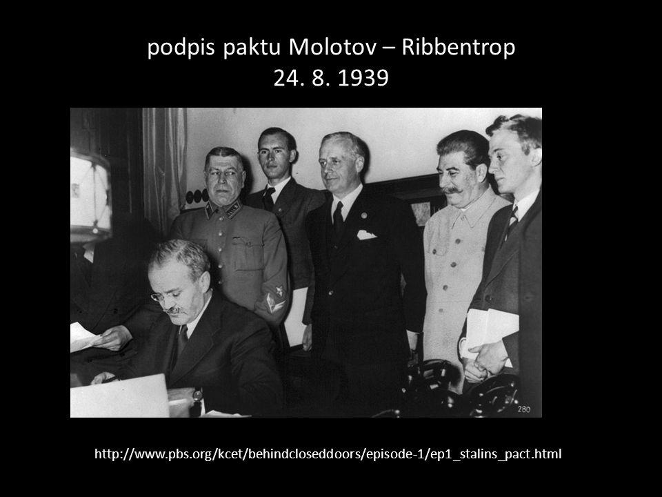 podpis paktu Molotov – Ribbentrop 24. 8. 1939 http://www.pbs.org/kcet/behindcloseddoors/episode-1/ep1_stalins_pact.html