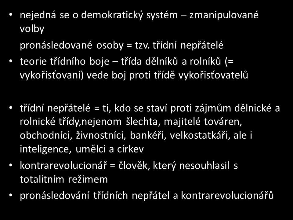• nejedná se o demokratický systém – zmanipulované volby pronásledované osoby = tzv. třídní nepřátelé • teorie třídního boje – třída dělníků a rolníků