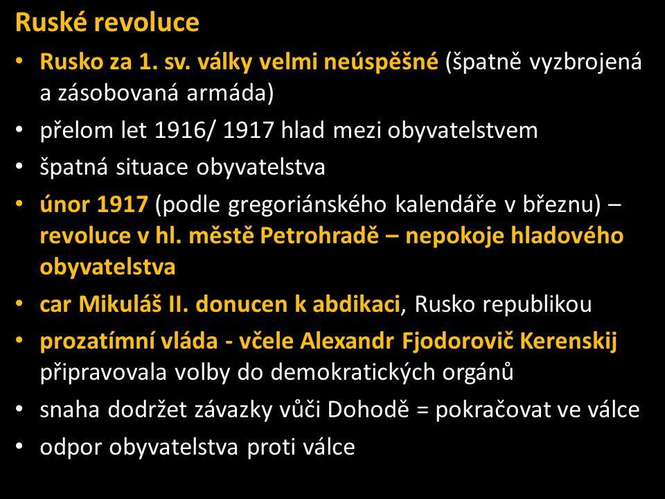 Ruské revoluce • Rusko za 1. sv. války velmi neúspěšné (špatně vyzbrojená a zásobovaná armáda) • přelom let 1916/ 1917 hlad mezi obyvatelstvem • špatn