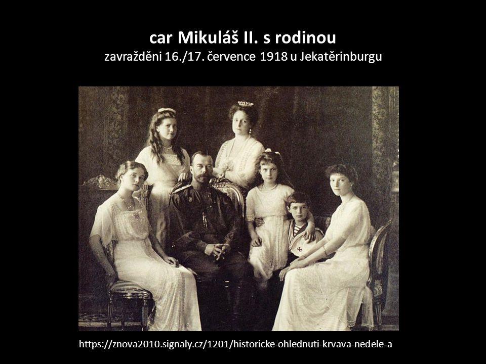 https://znova2010.signaly.cz/1201/historicke-ohlednuti-krvava-nedele-a car Mikuláš II. s rodinou zavražděni 16./17. července 1918 u Jekatěrinburgu