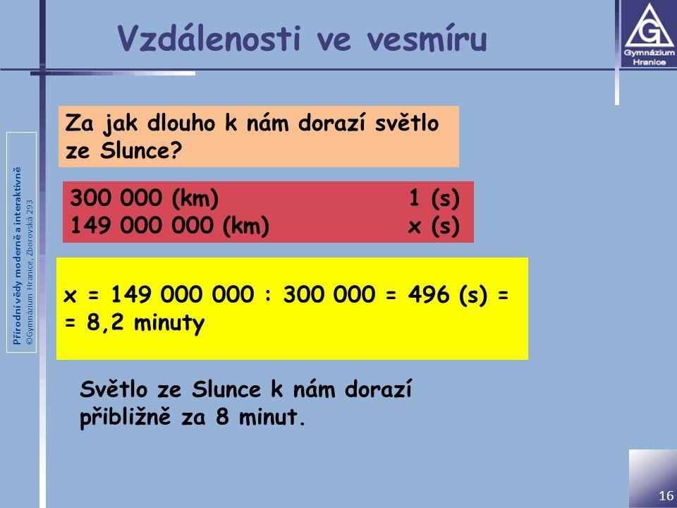 Přírodní vědy moderně a interaktivně ©Gymnázium Hranice, Zborovská 293 Vzdálenosti ve vesmíru 16 Za jak dlouho k nám dorazí světlo ze Slunce? x = 149