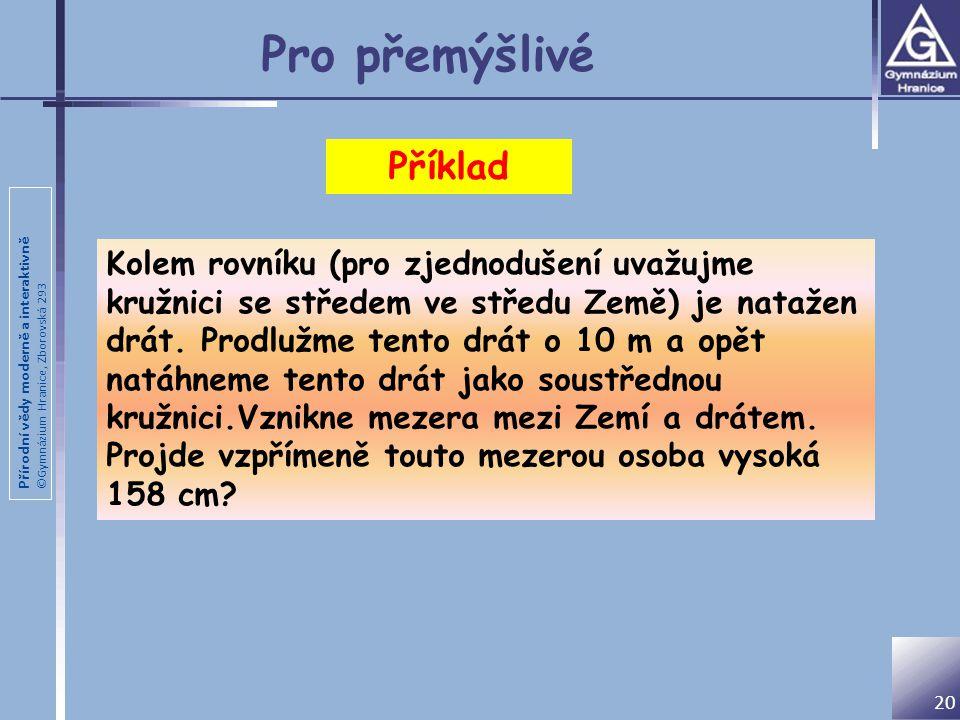 Přírodní vědy moderně a interaktivně ©Gymnázium Hranice, Zborovská 293 Pro přemýšlivé 20 Kolem rovníku (pro zjednodušení uvažujme kružnici se středem