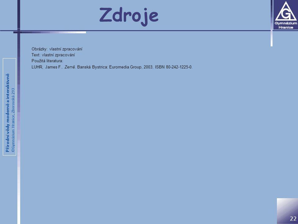 Přírodní vědy moderně a interaktivně ©Gymnázium Hranice, Zborovská 293 Zdroje Obrázky: vlastní zpracování Text: vlastní zpracování Použitá literatura: