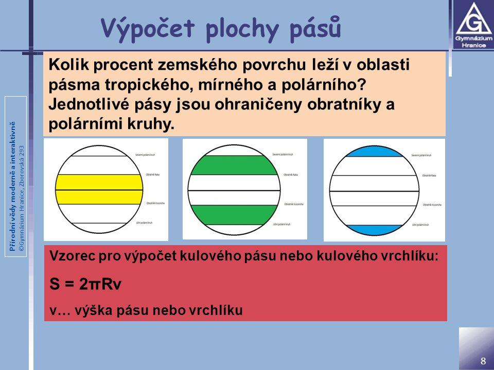 Přírodní vědy moderně a interaktivně ©Gymnázium Hranice, Zborovská 293 8 Výpočet plochy pásů Kolik procent zemského povrchu leží v oblasti pásma tropického, mírného a polárního.