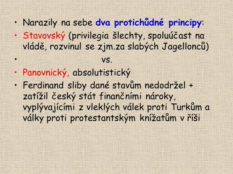 •Narazily na sebe dva protichůdné principy: •Stavovský (privilegia šlechty, spoluúčast na vládě, rozvinul se zjm.za slabých Jagellonců) • vs. •Panovni