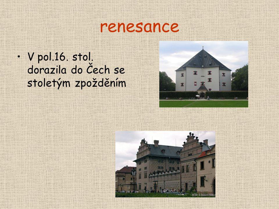 renesance •V pol.16. stol. dorazila do Čech se stoletým zpožděním