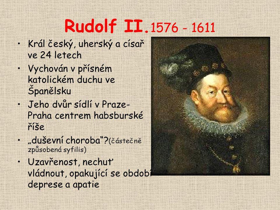 Rudolf II. 1576 - 1611 •Král český, uherský a císař ve 24 letech •Vychován v přísném katolickém duchu ve Španělsku •Jeho dvůr sídlí v Praze- Praha cen