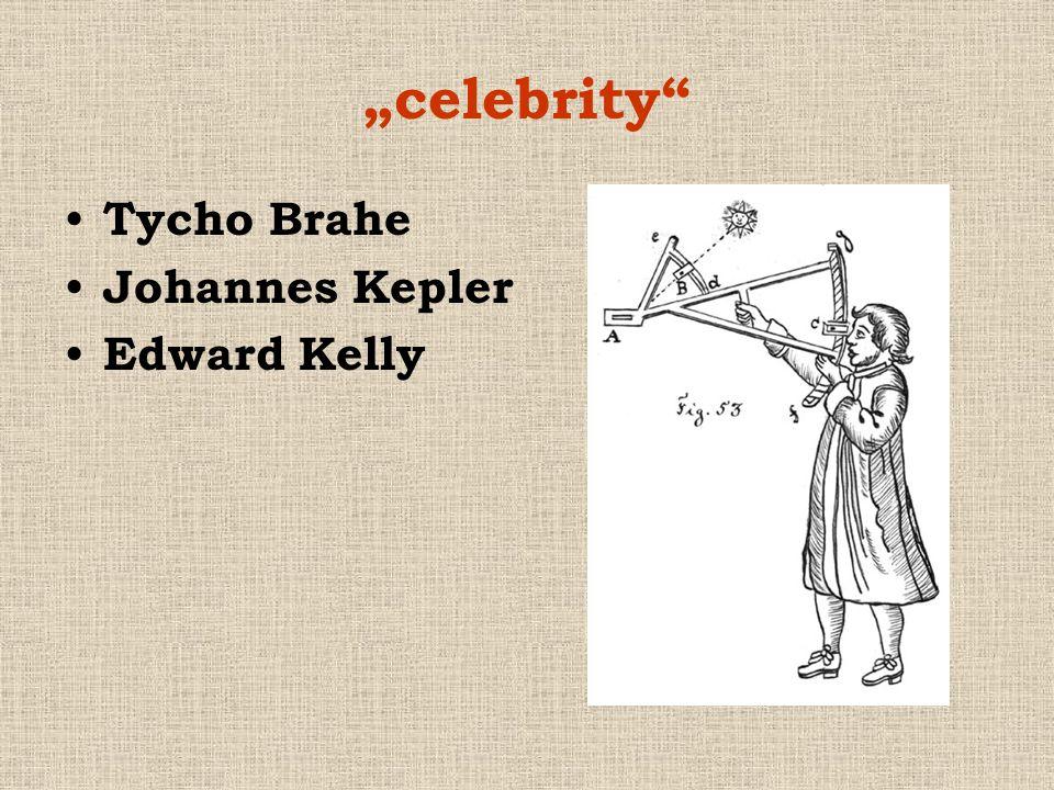 """""""celebrity"""" • Tycho Brahe • Johannes Kepler • Edward Kelly"""