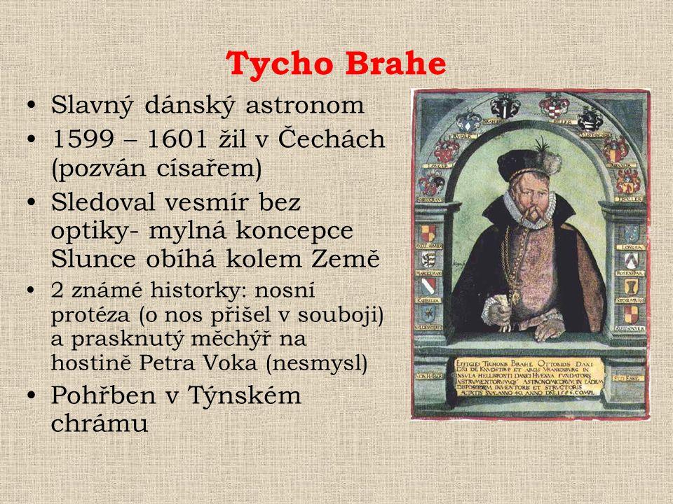 Tycho Brahe •Slavný dánský astronom •1599 – 1601 žil v Čechách (pozván císařem) •Sledoval vesmír bez optiky- mylná koncepce Slunce obíhá kolem Země •2
