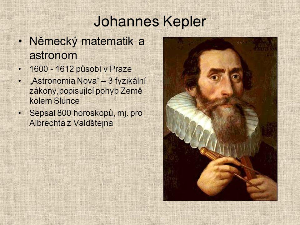 """Johannes Kepler •Německý matematik a astronom •1600 - 1612 působí v Praze •""""Astronomia Nova"""" – 3 fyzikální zákony,popisující pohyb Země kolem Slunce •"""